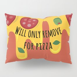 Will only remove for pizza Pillow Sham
