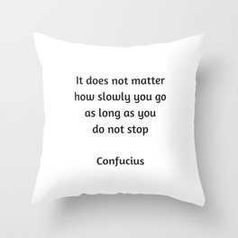 Confucius Motivational Quote - It does not matter how slowly you go as long as you do not stop Throw Pillow