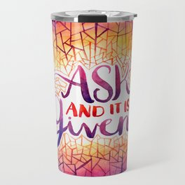 Ask and it is Given Travel Mug