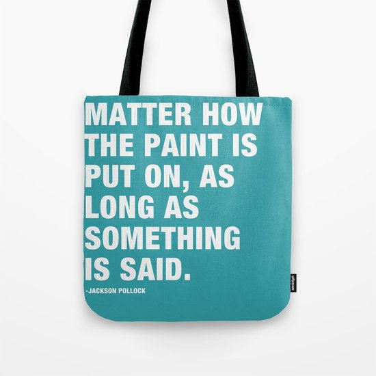 It Doesn't Matter how the Paint is put on, as long as Something is Said. Tote Bag
