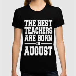 THE-BEST-TEACHERS-ARE-BORN-IN-AUGUST T-shirt