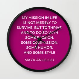 Maya Angelou Inspiration Quotes - My mission in life is not merely to survive but to thrive Wall Clock
