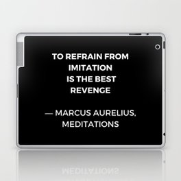 Stoic Wisdom Quotes - Marcus Aurelius Meditations - To refrain from imitation is the best revenge Laptop & iPad Skin