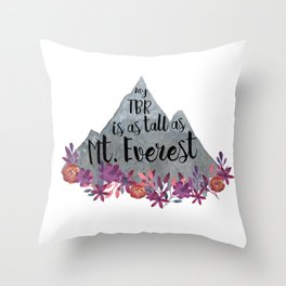 TBR Is Mt Everest Throw Pillow
