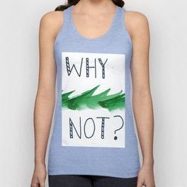why not? Unisex Tank Top