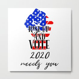 Rise up and vote fist 2020 needs you US election Metal Print