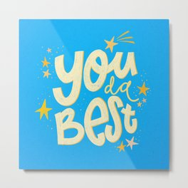 You da absolute best! Metal Print