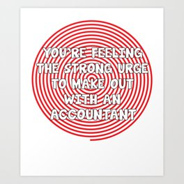 Feeling Urge to Make Out with an Accountant T-Shirt Art Print