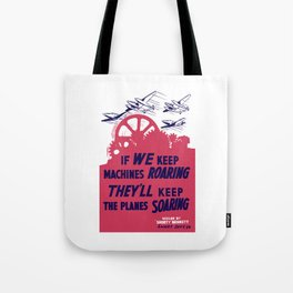 If we keep machines roaring - They'll keep the planes soaring Tote Bag