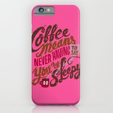 Coffee means never having to say you're sleepy. iPhone 6s Slim Case
