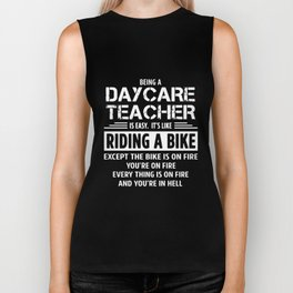 beging a daycrae teacher is easy it is like riding a bike except the bike is on fire you are on fire Biker Tank