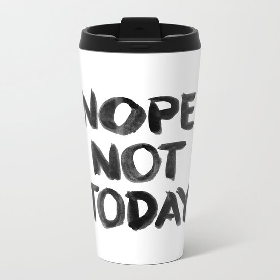 Nope. Not Today. [black lettering] Metal Travel Mug
