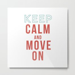 Keep Calm and Move On Metal Print