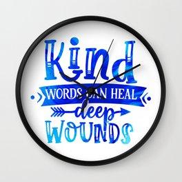 Kind Words Heal Deep Wounds Wall Clock