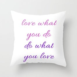 LOVE WHAT YOU DO - DO WHAT YOU LOVE Throw Pillow