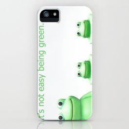 Its not easy being green iPhone Case