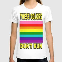 these colors dont run LGBT pride flag T-shirt