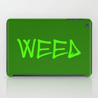 weed iPad Cases featuring WEED by LOOSECANNONGEAR