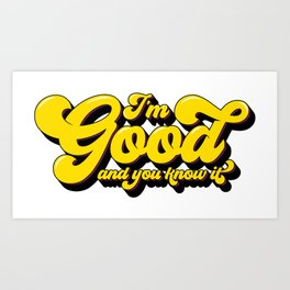 I'm Good and you know it  Art Print