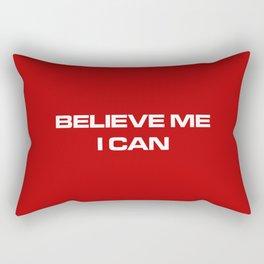 Believe Me I Can Rectangular Pillow