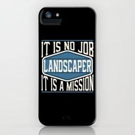 Landscaper  - It Is No Job, It Is A Mission iPhone Case