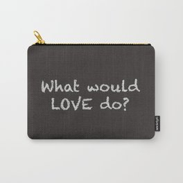 What Would Love do Carry-All Pouch