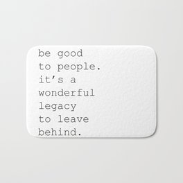 BE GOOD TO PEOPLE Bath Mat