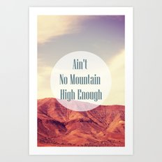 Ain't No Mountain High Enough Art Print
