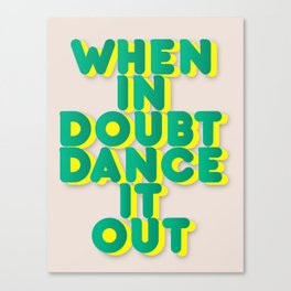 When in doubt dance it out no2 Canvas Print