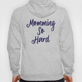 Momming So Hard Quote Hoody