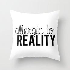 Allergic to reality. Throw Pillow