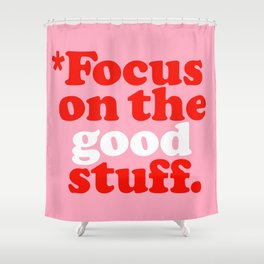 Focus On The Good Stuff. Shower Curtain