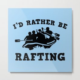 I'd Rather Be Rafting Metal Print