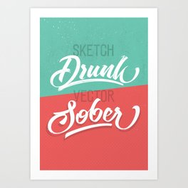 """Sketch drunk, vector sober"" Art Print"