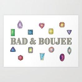 Bad&Boujee Art Print