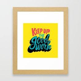 Keep up the -good- work. Framed Art Print