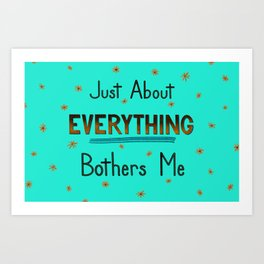 Everything Bothers Teal Art Print