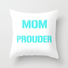 I'm a Mom Highly Unlikely I'll Be Prouder T-shirt Throw Pillow