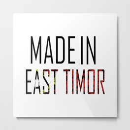 Made In East Timor Metal Print