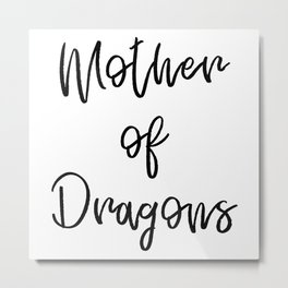 Mother of Dragons   Black letters Metal Print