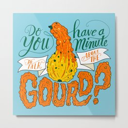 A Minute for the Gourd Metal Print