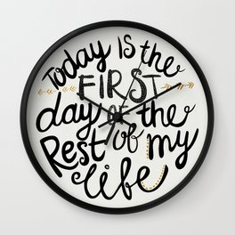 Today Is The First Day Of The Rest Of  Your Life Wall Clock