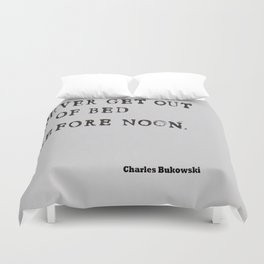 Never Get Out of Bed Before Noon Charles Bukowski Quote Duvet Cover