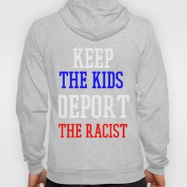 Keep The Kids, Deport The Racist DACA Support - T Shirt Hoody