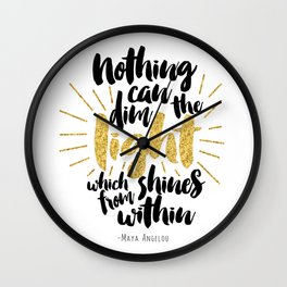Nothing Can Dim the Light which Shines from Within Wall Clock