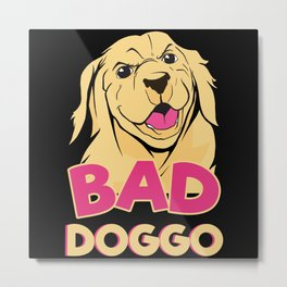 Bad Dog Funny Dog Owner Metal Print