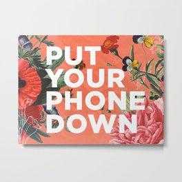 put your phone down Metal Print