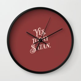Yes, Today Satan. - muted deep red and blush pink simple typography quote print Wall Clock