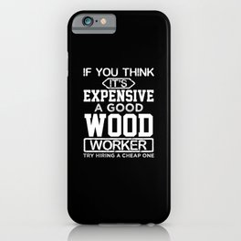 Its expensive a good wood worker iPhone Case