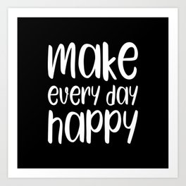 Make every day happy motivational quote Art Print